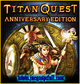 Descargar Titan Quest Anniversary Edition | Full | Español | Mega | Torrent | Iso | Elamigos
