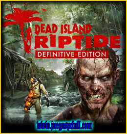 Descargar Dead Island Riptide Definitive Edition | Español | Mega | Torrent | Iso | Codex