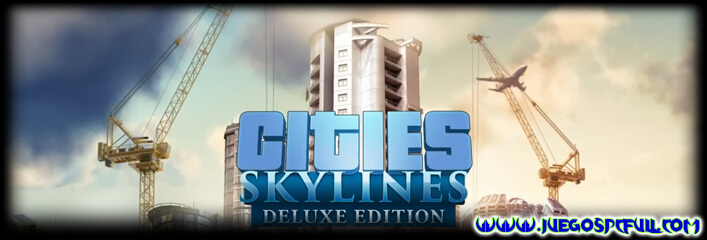 Descargar Cities Skylines Deluxe Edition | Español | Mega | Torrent | Iso | ElAmigos